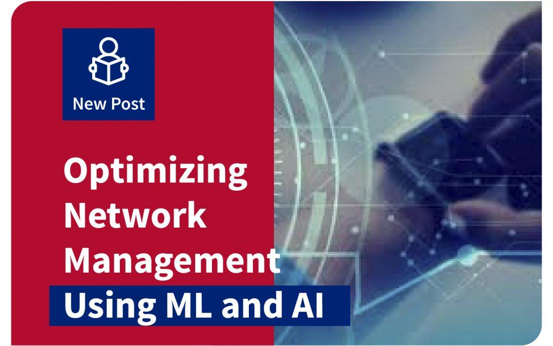 Optimizing Network Management Using ML and AI